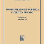 La Pubblica Amministrazione nella Costituzione  tra diritto pubblico e diritto privato