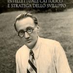 """Presentazione del volume di Tiziano Torresi """"Sergio Paronetto. Intellettuale cattolico e stratega dello sviluppo"""" 18 MAGGIO"""