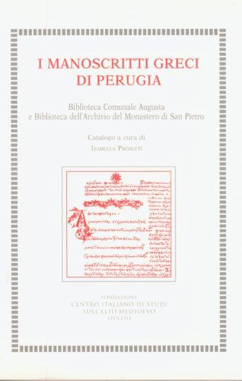 I manoscritti greci di Perugia : Biblioteca comunale Augusta e Biblioteca del Monastero di San Pietro