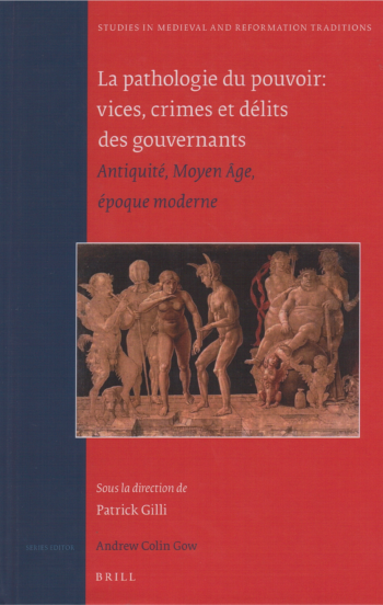La pathologie du pouvoir: vices, crimes et délits des gouvernants : antiquité, moyen âge, époque moderne