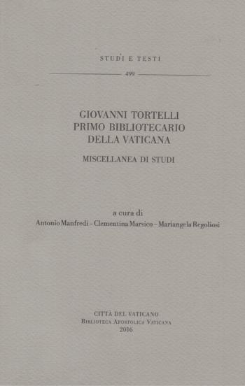 Giovanni Tortelli primo bibliotecario della Vaticana : miscellanea di studi